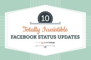 10 Totally Irresistible Facebook Status Updates