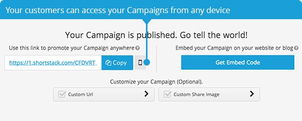 Your customers can access your Campaigns from any device