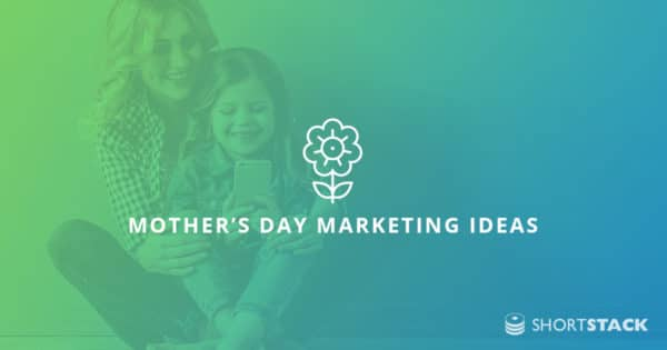The Best Mother's Day Marketing Ideas to Drive Customer Engagement!