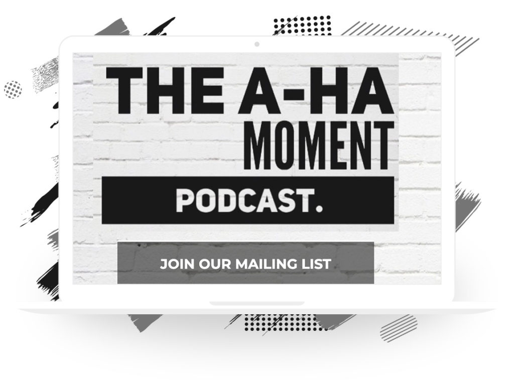 The A-Ha Moment Podcast's Mailing List Sign-up